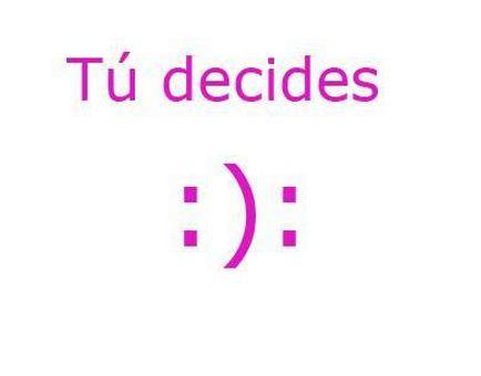 Tu decides si ser feliz o infeliz